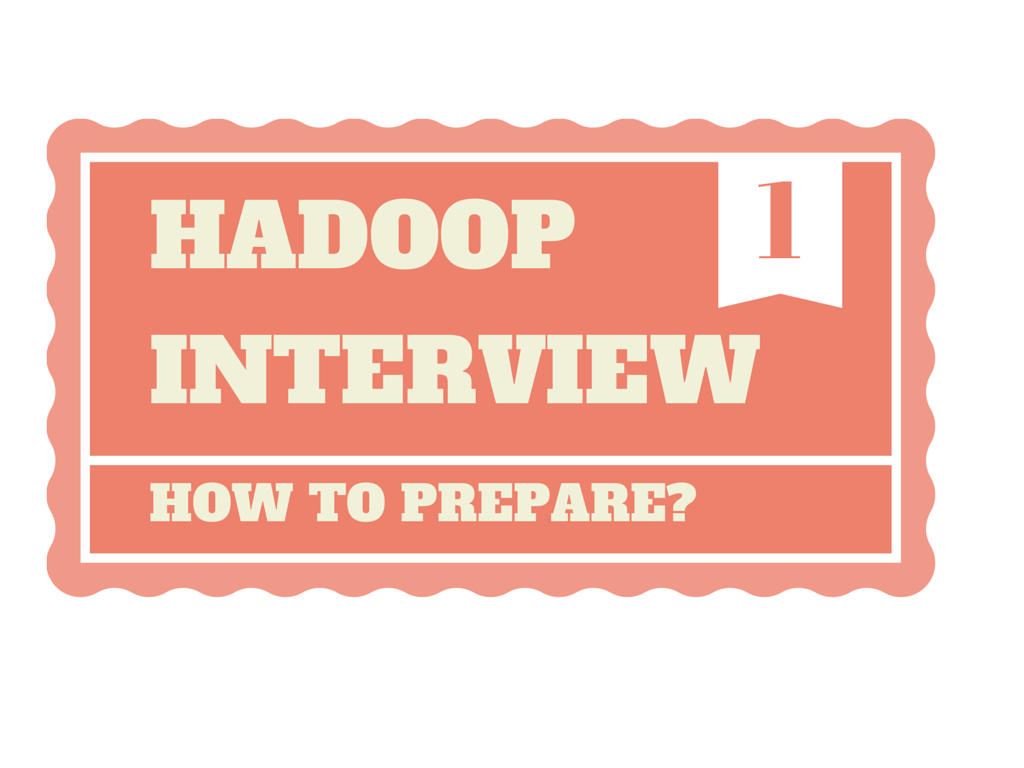 How to prepare for Hadoop interview - part 1