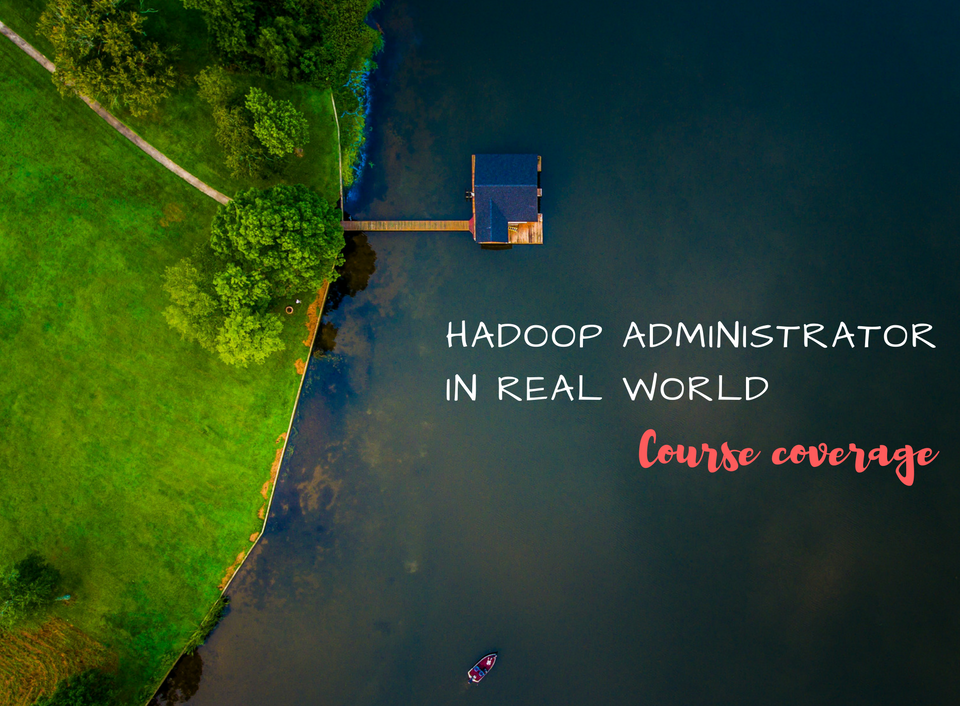 Hadoop Administrator In Real World - Course Coverage